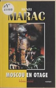Henri Marac - Moscou en otage.
