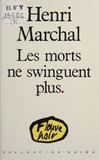 Henri Marchal - Les Morts ne swinguent plus.
