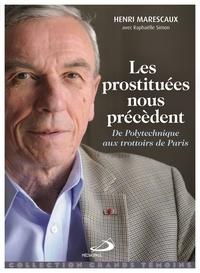 Henri Marescaux - Les prostituées nous précèdent - De Polytechnique aux trottoirs de Paris.