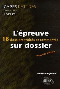 Henri Marguliew - L'épreuve sur dossier CAPES/CAFEP & CAER/CAPLP2 Lettres - 18 dossiers traités et commentés.