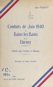 Henri Martin et Georges Mangin - Combats de juin 1940, à Bains-les-Bains et à Darney - Additifs pour Xertigny et Dounoux.