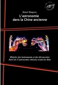 Henri Maspero - L'astronomie dans la Chine ancienne : Histoire des instruments et des découvertes (édition intégrale, revue et corrigée)..
