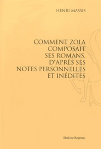 Henri Massis - Comment Zola composait ses romans, d'après ses notes personnelles et inédites.