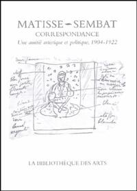 Henri Matisse et Marcel Sembat - Correspondance Henri Matisse-Marcel Sembat - Une amitié artistique et politique, 1904-1922.