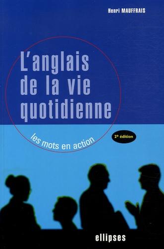 Henri Mauffrais - L'anglais de la vie quotidienne - Les mots en action.
