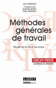 Henri Mazeaud et Nathalie Blanc - Méthodes générales de travail - Réussir les écrits et les oraux.