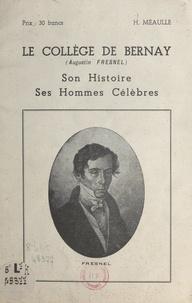 Henri Méaulle - Le collège de Bernay (Augustin-Fresnel) - Son histoire, ses hommes célèbres.