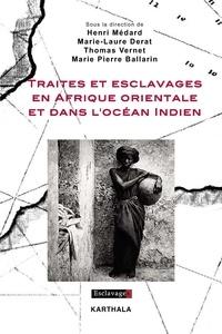 Henri Médard et Marie-Laure Derat - Traites et esclavages en Afrique orientale et dans l'océan Indien.