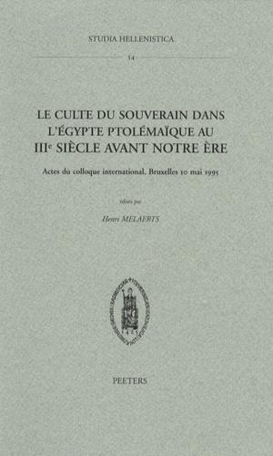 Henri Melaerts - Le culte du souverain dans l'Egypte ptolémaïque au IIIe siècle avant notre ère.