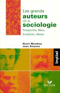 Henri Mendras et Jean Etienne - Les grands auteurs de la sociologie - Tocqueville, Marx, Durkheim, Weber.