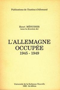 Henri Ménudier - L'Allemagne occupée 1945-1949.