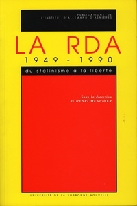 Henri Ménudier - La RDA 1949-1990. Du stalinisme à la liberté.