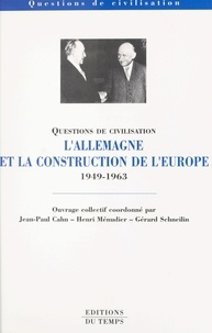 Henri Ménudier et  Collectif - La république fédérale d'Allemagne et la construction de l'Europe, 1949-1963 - [actes du colloque, 2-4 décembre 1999, Paris].