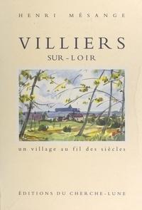Henri Mésange et Robert Lasneau - Un village au fil des siècles : Villiers-sur-Loir.