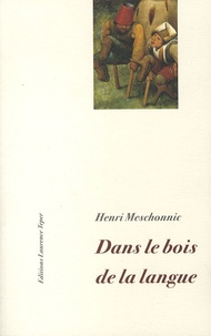 Henri Meschonnic - Dans le bois de la langue.