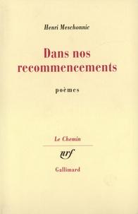 Henri Meschonnic - Dans nos recommencements.