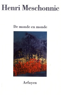 Henri Meschonnic - De monde en monde.