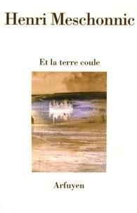 Henri Meschonnic - Et la terre coule.