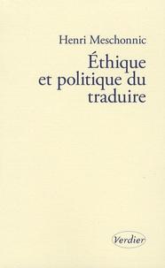 Henri Meschonnic - Ethique et politique du traduire.
