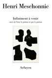 Henri Meschonnic - Infiniment à venir suivi de Pour le poème et par le poème - Discours de Strasbourg.
