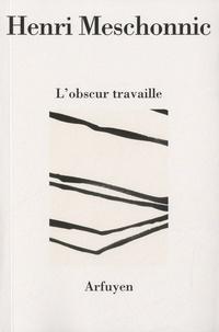 Henri Meschonnic - L'obscur travaille.