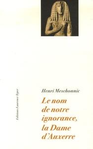 Henri Meschonnic - Le nom de notre ignorance, la Dame d'Auxerre.