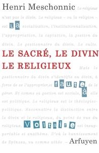 Henri Meschonnic - Le sacré, le divin, le religieux - Suivi d'un entretien avec Anne Mounic.