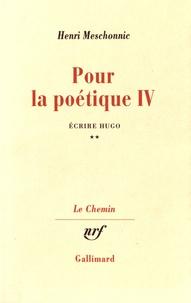 Henri Meschonnic - Pour la poétique - Tome 4, Ecrire Hugo Volume 2.