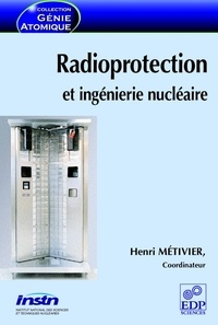 Henri Métivier et Bruno Lauwers - Radioprotection et ingénierie nucléaire.