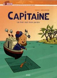 Henri Meunier - Capitaine : La mer est mon jardin.