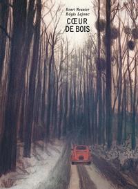 Henri Meunier et Régis Lejonc - Coeur de bois.