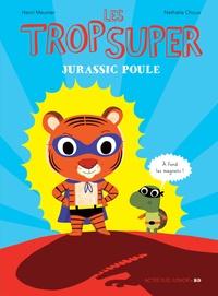 Henri Meunier et Nathalie Choux - Les trop super  : Jurassic Poule.