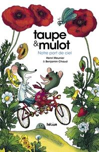 Henri Meunier et Benjamin Chaud - Taupe & Mulot Tome 3 : Notre part de ciel.