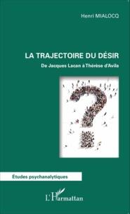 Henri Mialocq - La trajectoire du désir - De Jacques Lacan à Thérèse d'Avila.