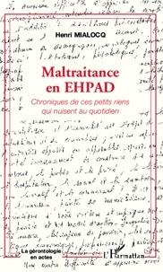 Henri Mialocq - Maltraitance en EHPAD - Chroniques de ces petits riens qui nuisent au quotidien.