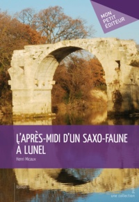 Henri Micaux - L'apres-midi d'un saxo-faune a lunel.