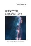 Henri Micaux - Le fantôme entremetteur.