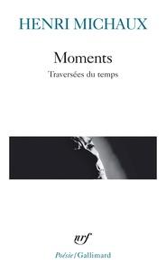 Henri Michaux - Moments - Traversées du temps.