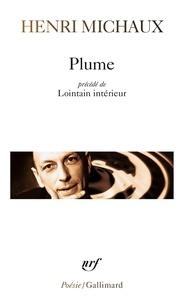 Henri Michaux - Plume. (précédé de) Lointain intérieur.