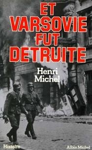 Henri Michel et Henri Michel - Et Varsovie fut détruite.