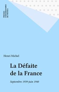 Henri Michel - La Défaite de la France - Septembre 1939-juin 1940.