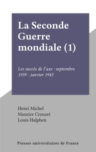 Henri Michel et Maurice Crouzet - La Seconde Guerre mondiale (1) - Les succès de l'axe : septembre 1939 - janvier 1943.