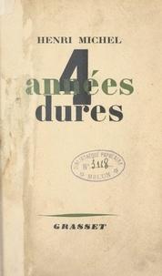 Henri Michel - Quatre années dures, 1940-1944.