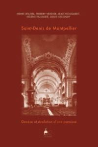 Henri Michel et Thierry Verdier - Saint-Denis de Montpellier - Genèse et évolution d'une paroisse.