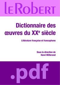 Henri Mitterand et  Collectif - Dictionnaire des oeuvres du XXe siècle - Littérature française et francophone.