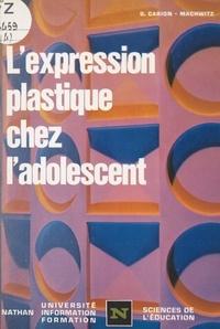 Henri Mitterand et Geneviève Carion-Machwitz - L'expression plastique chez l'adolescent.
