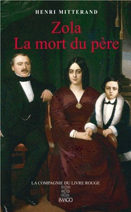 Henri Mitterand - Zola, La mort du père.