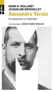 Henri Mollaret et Jacqueline Brossollet - Alexandre Yersin - Un pasteurien en Indochine.