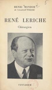 Henri Mondor - René Leriche, chirurgien.