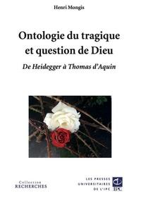 Henri Mongis - Ontologie du tragique et question de Dieu - De Heidegger à Thomas d'Aquin.